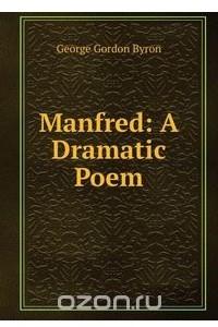 Manfred: A Dramatic Poem
