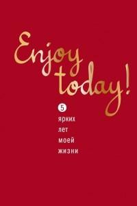 Enjoy today! 5 ярких лет моей жизни