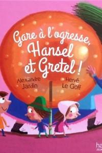 Gare a l'ogresse Hansel et Gretel
