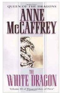 The White Dragon (Dragonriders of Pern Trilogy)