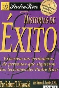 Historias de Exitos: Experiencias verdaderas de personas que siguieron las lecciones del Padre Rico