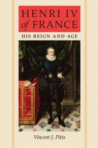 Henri IV of France. His Reign and Age