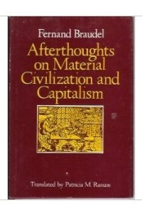 Afterthoughts on Material Civilization and Capitalism