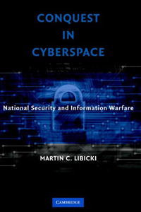 Conquest in Cyberspace: National Security and Information Warfare