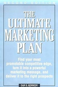The Ultimate Marketing Plan: Find Your Most Promotable Competitive Edge, Turn It into a Powerful Marketing Message, and Deliver It to the Right Prospects