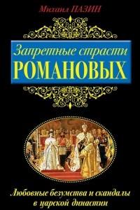 Запретные страсти Романовых. Любовные безумства и скандалы в царской династии