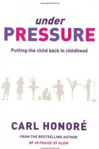 Under Pressure: Putting the Child Back In Childhood: Putting the Child Back into Childhood