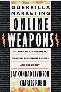 Guerilla Marketing Online Weapons: 100 Low-Cost, High-Impact Weapons for Online Profits and Prosperity (Guerrilla Marketing)
