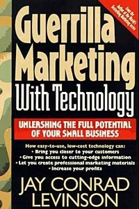 Guerrilla Marketing With Technology: Unleashing the Full Potential of Your Small Business