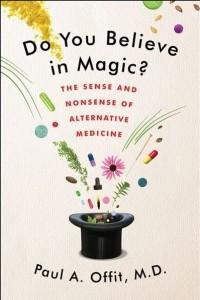 Do You Believe in Magic? The Sense and Nonsense of Alternative Medicine