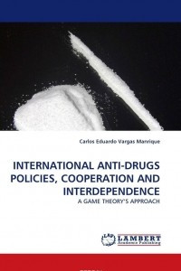 INTERNATIONAL ANTI-DRUGS POLICIES, COOPERATION AND INTERDEPENDENCE