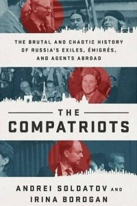 The Compatriots: The Brutal and Chaotic History of Russia's Exiles, Emigres, and Agents Abroad