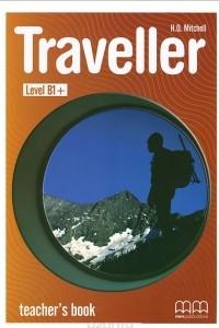 Traveller: Level B1+: Teacher's Book