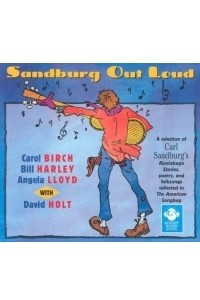 Sandburg Out Loud: A Selection of Carl Sandburg's Rootabaga Stories, Poetry, and Folksongs Collected in the American Songbag