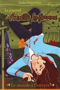 Journal d'Aurelie Laflamme (Tome 4): Le monde a l'envers