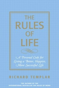 The Rules of Life: A Personal Code for Living a Better, Happier, More Successful Life