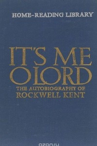 It's Me O Lord: The Autobiography of Rockwell Kent