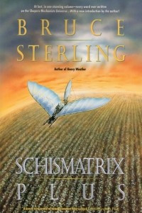 Schismatrix Plus: Includes Schismatrix and Selected Stories from Crystal