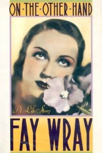 On the Other Hand: A Life Story (The Autobiography of Fay Wray)