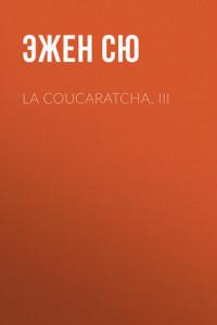 La coucaratcha. III