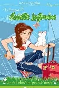 Journal d'Aurelie Laflamme (Tome 3): Un ete chez ma grand mere