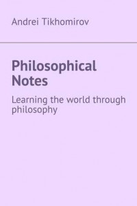 Philosophical Notes. Learning the world through philosophy