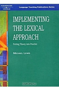 Implementing the Lexical Approach: Putting Theory into Practice