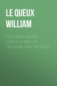 The Great White Queen: A Tale of Treasure and Treason