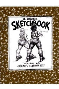The R. Crumb Sketchbook, Vol. 10: June 1975-February 1977