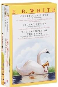 Charlotte's Web. Stuart Little. The Trumpet of the Swan