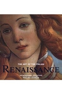 The Art of the Italian Renaissance. Architecture. Sculpture. Painting. Drawing