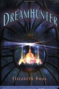Dreamhunter: Book One of the Dreamhunter Duet