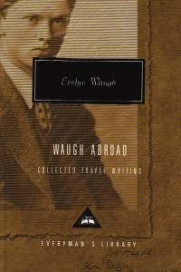 Waugh Abroad: Collected Travel Writing