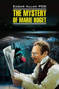 The Mystery of Marie Roget. Stories / Тайна Мари Роже. Рассказы. Книга для чтения на английском языке