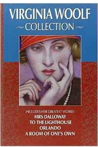 Virginia Woolf Collection: Includes Her Greatest Works -- Mrs. Dalloway, Orlando, to the Lighthouse, a Room of One's Own