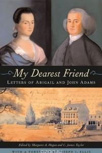 My Dearest Friend – Letters of Abigail and John Adams