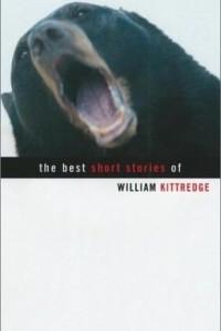 The Best Short Stories of William Kittredge