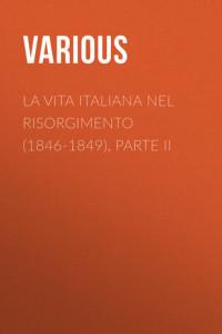 La vita Italiana nel Risorgimento (1846-1849), parte II