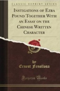 Instigations of Ezra Pound Together With an Essay on the Chinese Written Character (Classic Reprint)