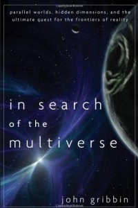 In Search of the Multiverse: Parallel Worlds, Hidden Dimensions, and the Ultimate Quest for the Frontiers of Reality