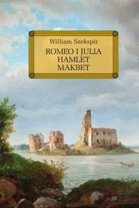 Romeo i Julia. Hamlet. Makbet