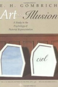 Art and Illusion: A Study in the Psychology of Pictorial Representation (The A. W. Mellon Lectures in the Fine Arts)