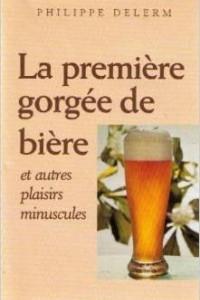 La premiere gorgee de biere et autres plaisirs miniscules