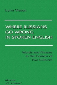 Where Russians Go Wrong in Spoken English. Words and Phrases in the Context of Two Cultures)