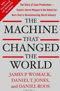The Machine That Changed the World: The Story of Lean Production - Toyota's Secret Weapon in the Global Car Wars That Is Now Revolutionizing World Industry