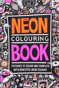 The Neon Colouring Book: Pictures to Colour and Complete with Beautiful Neon Colours