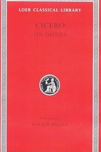 Cicero, Volume XXI. On Duties (De Officiis): De Officiis (Loeb Classical Library No. 30)