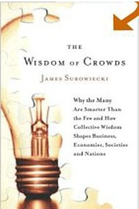 The Wisdom of Crowds: Why the Many Are Smarter Than the Few and How Collective Wisdom Shapes Busines