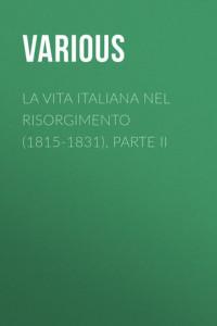 La vita Italiana nel Risorgimento (1815-1831), parte II