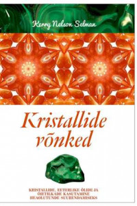 Kristallide võnked. Kristallide, eeterlike õlide ja õietilkade kasutamine heaolutunde suurendamiseks